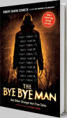 The Bye Bye Man: And Other Strange-but-True Tales by Robert Damon Schneck