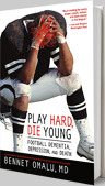 Play Hard, Die Young book Bennet Omalu